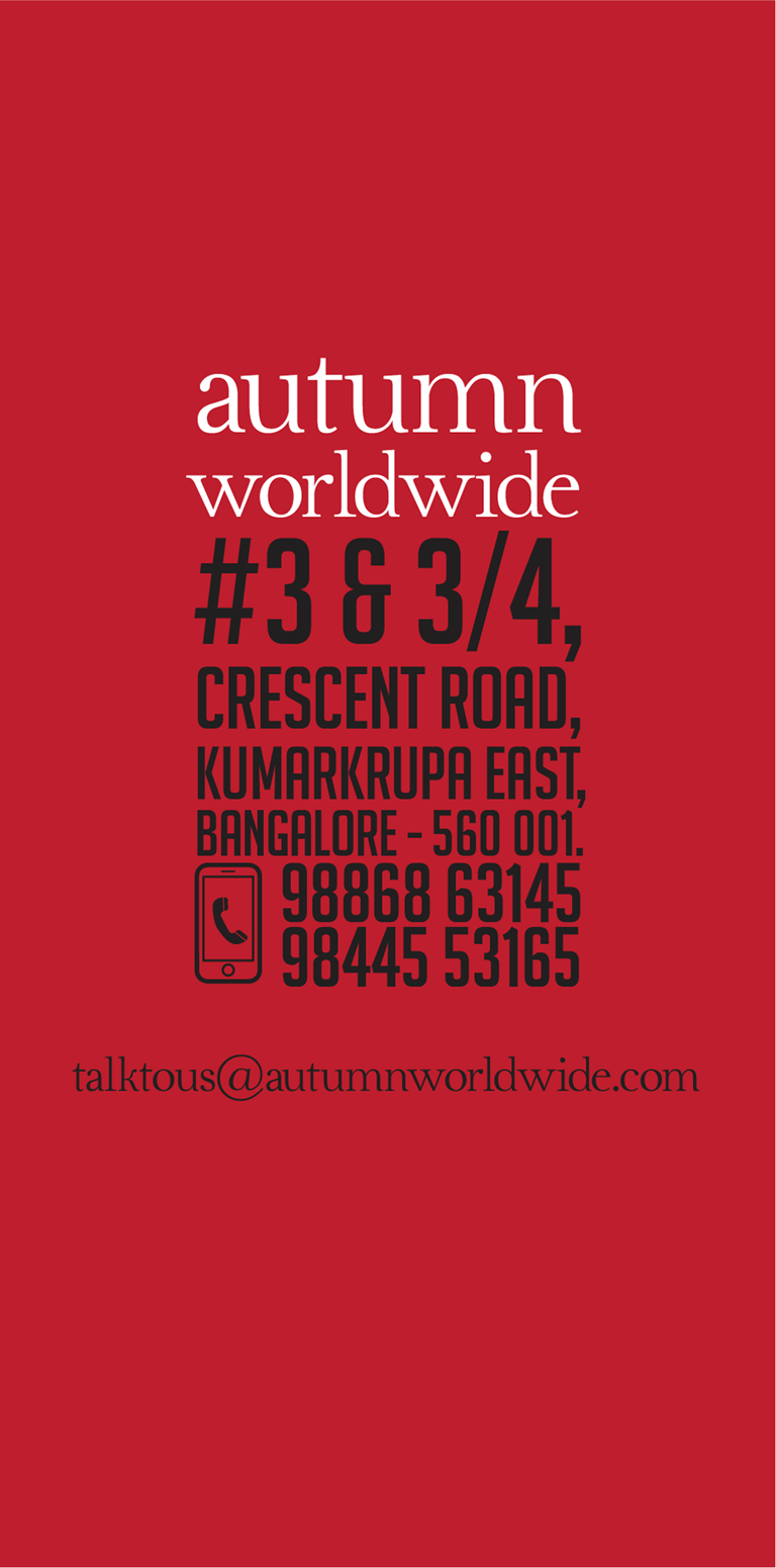 Autumn Worldwide #3 & 3/4, Crescent Road , Kumarkrupa East, Bangalore - 560001. 9844553165, 9886863145 talk to us @ autumnworldwide.com