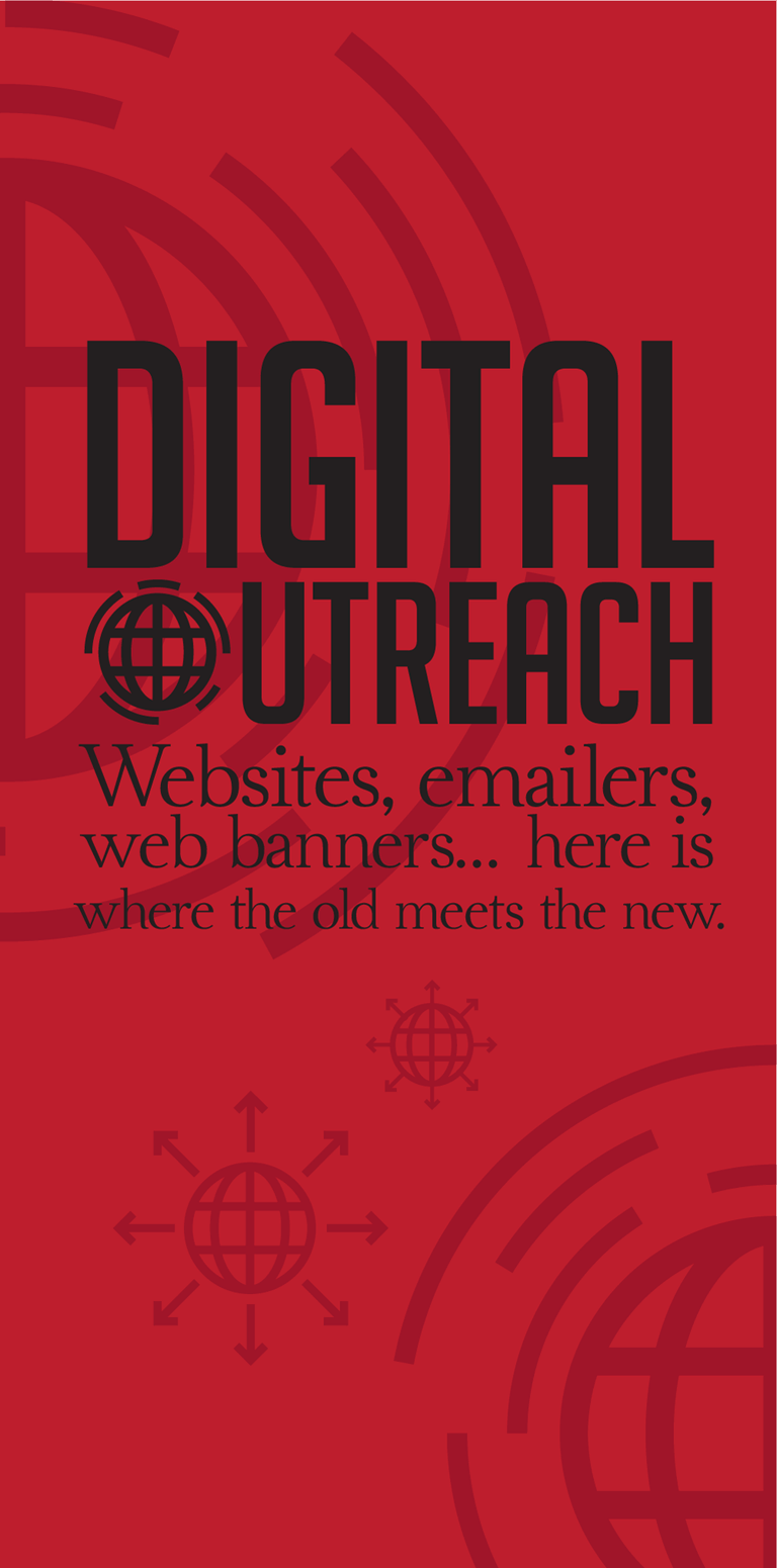 Digital Outreach - Websites, emailers, Web banners, here is where the old meets the new