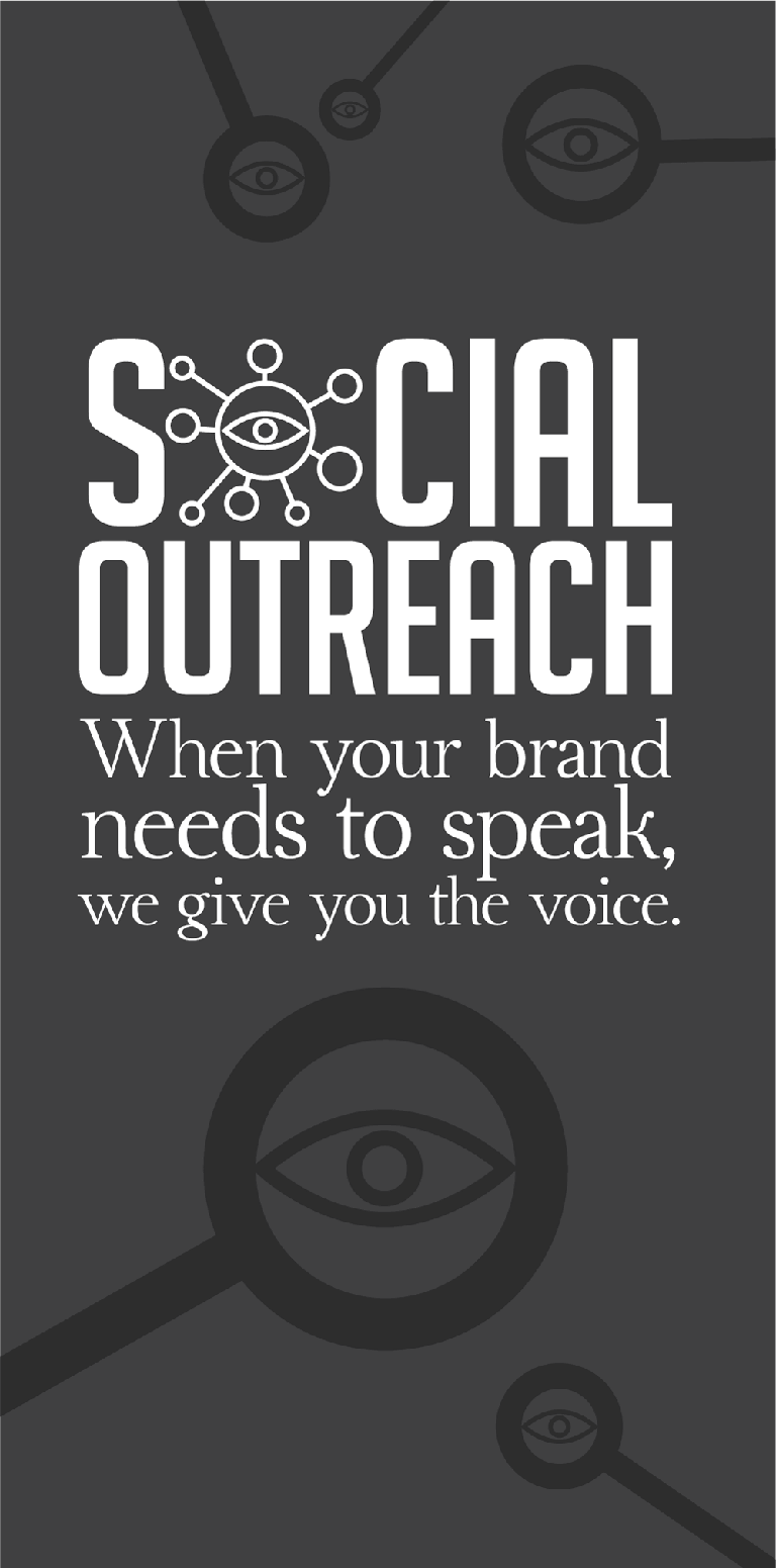Social Outreach When Your brand needs to speak, we give you the voice